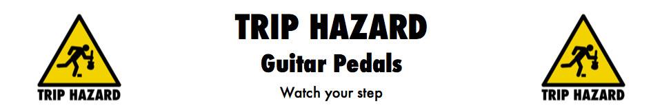 Trip Hazard Guitar Pedals