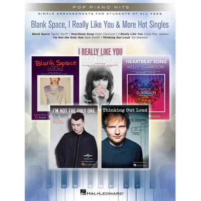 Blank Space, I Really Like You & More Hot Singles: Simple Arrangements for Students of All Ages - Pop Piano Hits