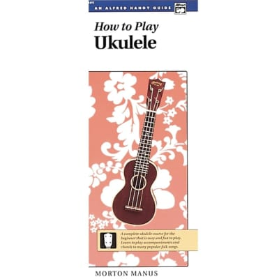 How to Play Ukulele (An Alfred Handy Guide)