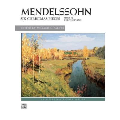 Mendelssohn: Six Christmas Pieces, Opus 72 for the Piano