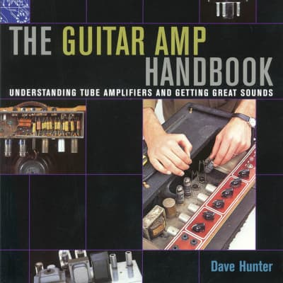 The Guitar Amp Handbook Understanding Tube Amplifiers and Getting Great Sounds
