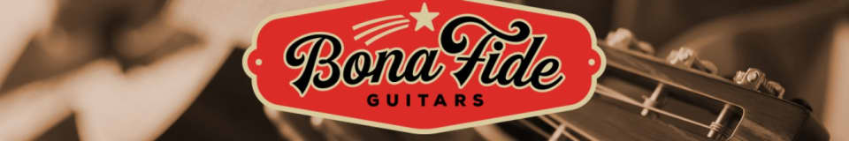 BONA FIDE GUITARS
