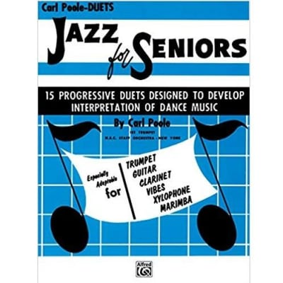Jazz for Seniors: 15 Progressive Duets Designed to Develop Interpretation of Dance Music by Carl Poole