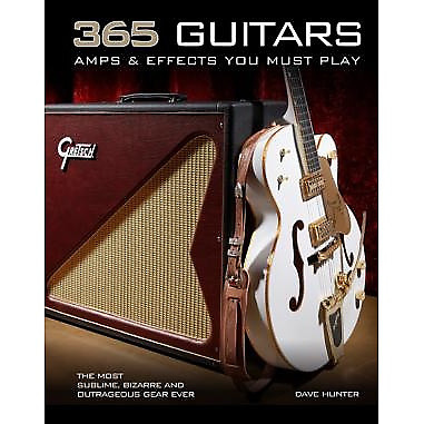 365 guitars amps effects you must play by dave hunter reverb. Black Bedroom Furniture Sets. Home Design Ideas