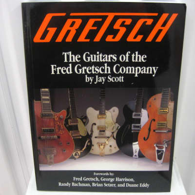 Gretsch The Guitars of the Fred Gretsch Company by Jay Scott Book