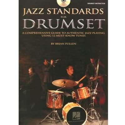Jazz Standards for Drumset: A Comprehensive Guide to Authentic Jazz Playing Using 12 Must-Know Tunes