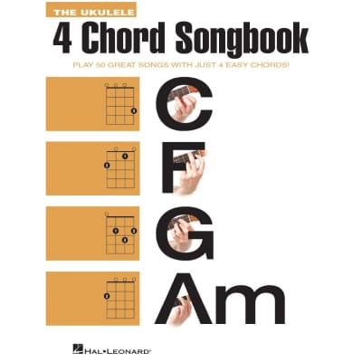 The Ukulele 4 Chord Songbook - Play 50 Great Songs With Just 4 Easy Chords!