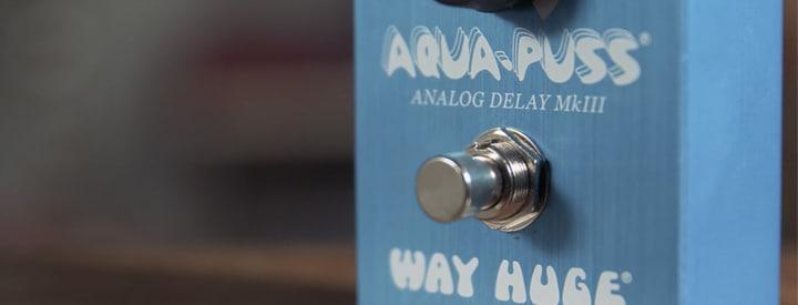 Video: Way Huge Smalls Series Aqua-Puss Analog Delay MkIII
