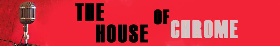 The House of Chrome