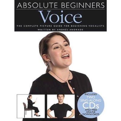 Absolute Beginners: Voice - The Complete Picture Guide for Beginning Vocalists
