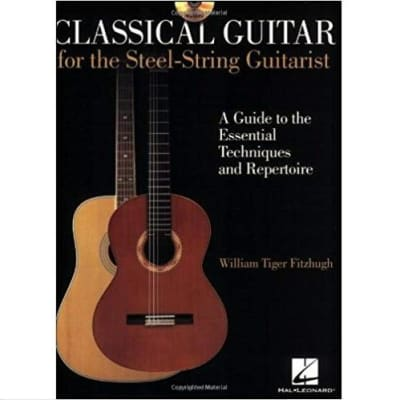 Classical Guitar for the Steel-String Guitar: A Guide to the Essential Techniques and Repertoire (w/ CD)