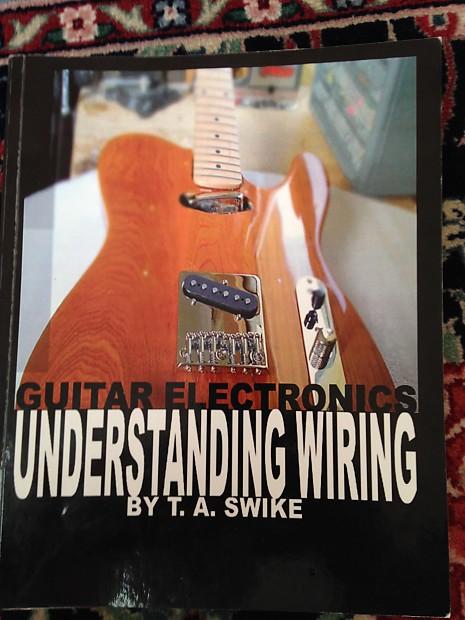 T.A.Swike Guitar electronics Understanding Wiring 2006 Paperback on