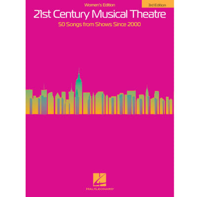 21st Century Musical Theatre: 50 Songs from Shows Since 2000 - Women's Edition (3rd Edition)
