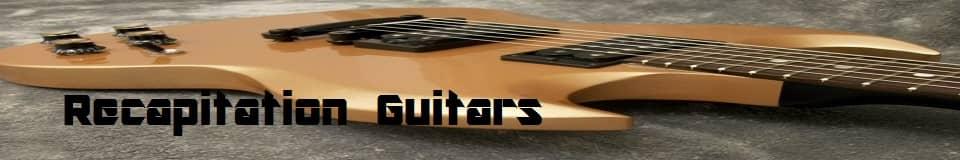 Recapitation Guitars