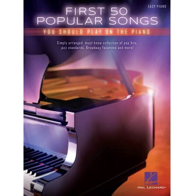 First 50 Popular Songs You Should Play on the Piano - Easy Piano
