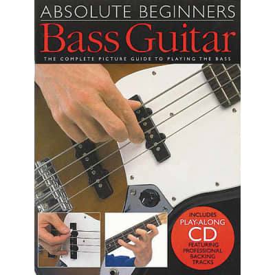 Absolute Beginners: Bass Guitar - The Complete Picture Guide to Playing the Bass