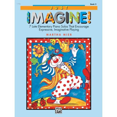 Just Imagine!: 7 Late Elementary Piano Solos That Encourage Expressive, Imaginative Playing - Book 2