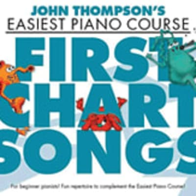First Chart Songs: John Thompson's Easiest Piano Course