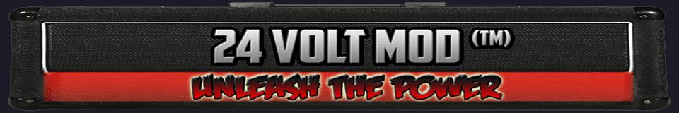 24 Volt Mod & More