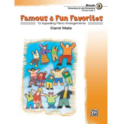 Famous & Fun Favorites: 13 Appealing Piano Arrangements - Book 3 (Elementary to Late Elementary)