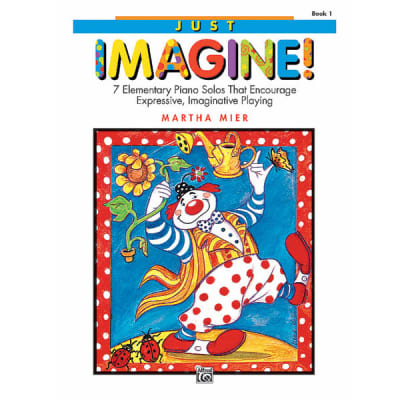 Just Imagine!: 7 Elementary Piano Solos That Encourage Expressive, Imaginative Playing - Book 1