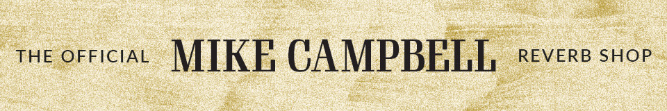 The Official Mike Campbell Reverb Shop