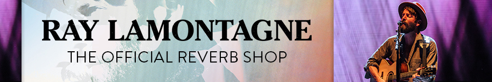 The Official Ray LaMontagne Reverb Shop