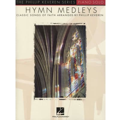 Hymn Medleys: Classic Songs of Faith Arranged by Phillip Keveren (Piano Solo)