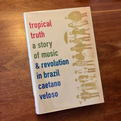 Caetano Veloso - Tropical Truth: A Story of Music and Revolution in Brazil