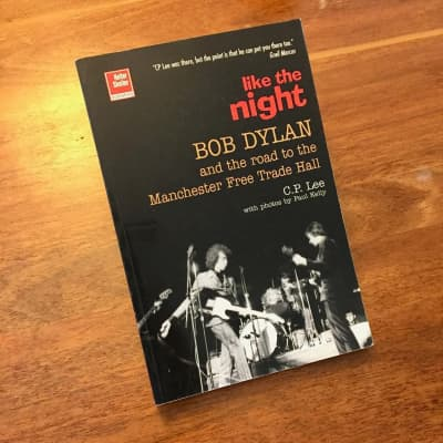 C.P. Lee - Like the Night: Bob Dylan and the Road to the Manchester Free Trade Hall