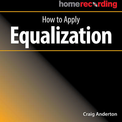 Musician's Guide to Home Recording | How To Apply Equalization By Craig Anderton