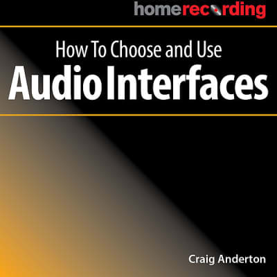 Musician's Guide to Home Recording | How to Choose and Use Audio Interfaces By Craig Anderton