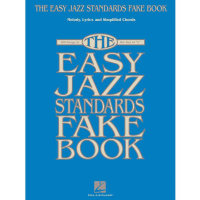 "The Easy Jazz Standards Fake Book: 100 Songs in the Key of ""C"" - Melody, Lyrics and Simplified Chords"