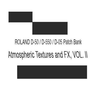 "ROLAND D-50 / D-550 / D-05 Patch Bank - ""Atmospheric Textures and FX, VOL. II"""
