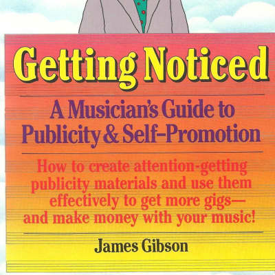 Getting Noticed: A Musician's Guide to Publicity and Self-Promotion
