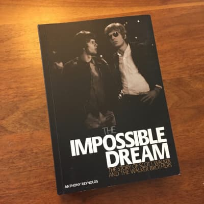 Anthony Reynolds - The Impossible Dream: The Story of Scott Walker and the Walker Brothers